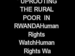 ` UPROOTING THE RURAL POOR  IN RWANDAHuman Rights WatchHuman Rights Wa