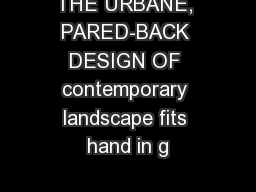 THE URBANE, PARED-BACK DESIGN OF contemporary landscape fits hand in g