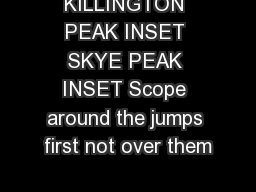 KILLINGTON PEAK INSET SKYE PEAK INSET Scope around the jumps first not over them