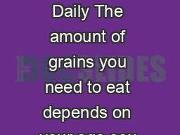 How Many Grain Foods Are Needed Daily The amount of grains you need to eat depends on your age sex and level of physical activity