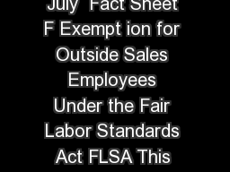 US Department of Labor Wage and Hour Division Revised July  Fact Sheet F Exempt ion for Outside Sales Employees Under the Fair Labor Standards Act FLSA This fact sheet provides general information on
