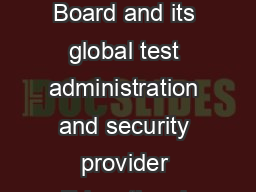 Information Regarding International SAT Administrations The College Board and its global test administration and security provider Educational Testing Service ETS are committed to ensuring all studen