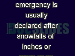 When is a Snow Emergency declared A snow emergency is usually declared after snowfalls of  inches or more or an accumulation of  inches over several days