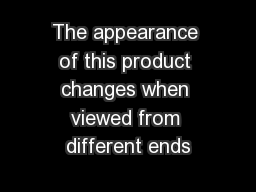 The appearance of this product changes when viewed from different ends