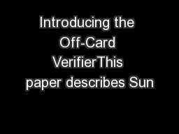 Introducing the Off-Card VerifierThis paper describes Sun