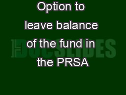 Option to leave balance of the fund in the PRSA