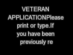VETERAN APPLICATIONPlease print or type.If you have been previously re PowerPoint PPT Presentation