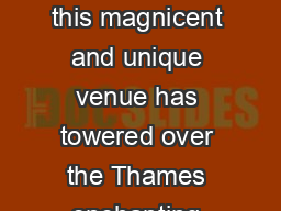 one iconic venue  For over  years this magnicent and unique venue has towered over the Thames enchanting admirers with its beauty and elegance
