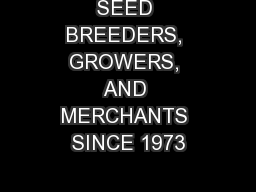 SEED BREEDERS, GROWERS, AND MERCHANTS SINCE 1973