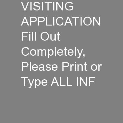 VISITING APPLICATION Fill Out Completely, Please Print or Type ALL INF