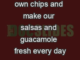 We fry our own chips and make our salsas and guacamole fresh every day