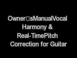 Owner'sManualVocal Harmony & Real-TimePitch Correction for Guitar