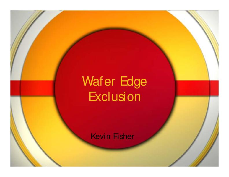 Wafer Edge ExclusionKevin Fisher
