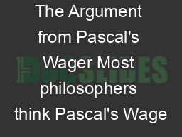 The Argument from Pascal's Wager Most philosophers think Pascal's Wage