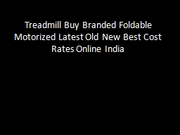 Treadmill Buy Branded Foldable Motorized Latest Old New Best Cost Rates Online India