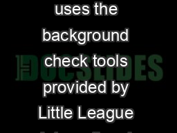 If you lled out a volunteer application last year and your league uses the background check tools provided by Little League International please ll out the returning volunteer application