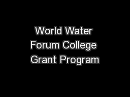 World Water Forum College Grant Program PowerPoint PPT Presentation