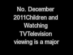 No. December 2011Children and Watching TVTelevision viewing is a major