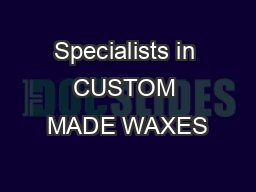 Specialists in CUSTOM MADE WAXES