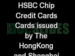 Frequently Asked Questions FAQ on HSBC Chip Credit Cards Cards issued by The HongKong and Shanghai Banking Corporation Limited India HSBC