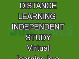 Michigan Department of Education   Pupil Accounting Manual A VIRTUAL LEARNING DISTANCE LEARNING  INDEPENDENT STUDY Virtual learning is a method of receiving academic instruction in courses in which t