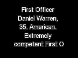 First Officer Daniel Warren, 35. American. Extremely competent First O
