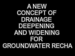 A NEW CONCEPT OF DRAINAGE DEEPENING AND WIDENING FOR GROUNDWATER RECHA