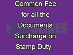 fee structure eng Stamp Duty and Registration Fee Detail Common Fee for all the Documents Surcharge on Stamp Duty   CSI Charges If property Value is not exceed Rs