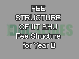 FEE STRUCTURE OF IIT BHU Fee Structure for Year B