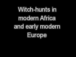 Witch-hunts in modern Africa and early modern Europe