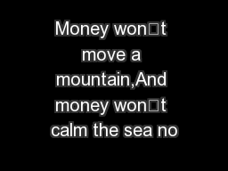 Money won't move a mountain,And money won't calm the sea no PowerPoint PPT Presentation
