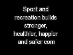 Sport and recreation builds stronger, healthier, happier and safer com