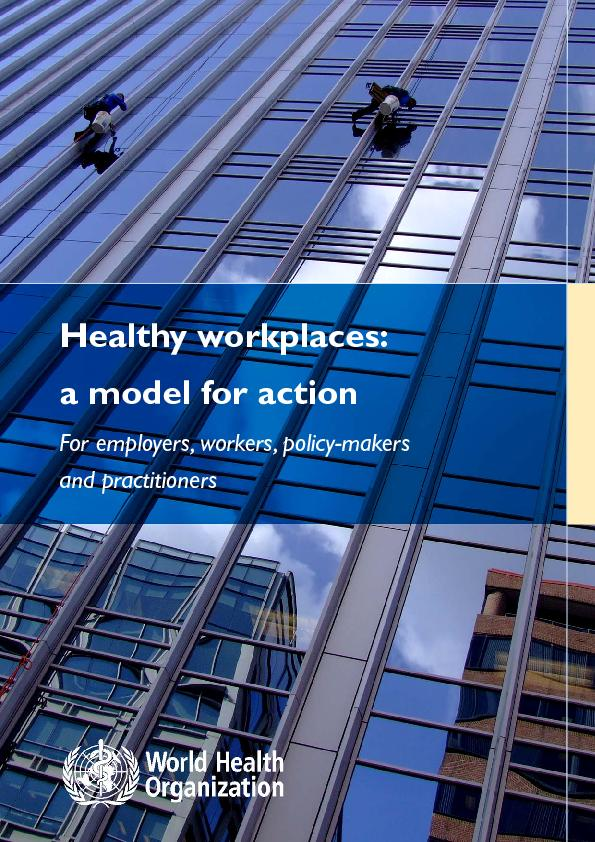 Healthy workplaces:   a model for action  For employers, workers, poli