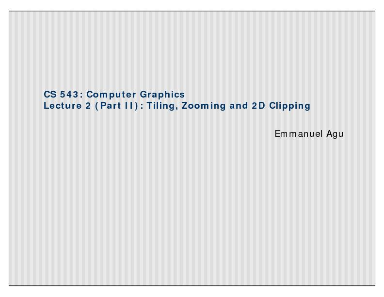 CS 543: Computer GraphicsLecture 2 (Part II): Tiling, Zooming and 2D C