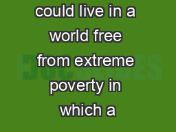 By 2030, we could live in a world free from extreme poverty in which a