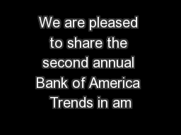 We are pleased to share the second annual Bank of America Trends in am PowerPoint PPT Presentation