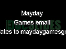 Mayday Games email updates to maydaygamesgmail