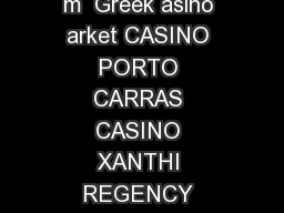 Greek Gaming Market Revenues Greek Gaming Market revenues over the last  years in m  Greek asino arket CASINO PORTO CARRAS CASINO XANTHI REGENCY CASINO MONT PARNES CASINO RODOS AEGEAN CASINO SYROS RE