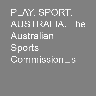 PLAY. SPORT. AUSTRALIA. The Australian Sports Commission's