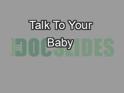 Talk To Your Baby – quick tips each other, and gives your child a