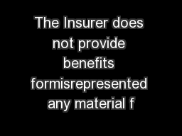 The Insurer does not provide benefits formisrepresented any material f