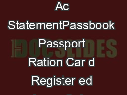 D PROOF OF NEW ADDRESS Driving License oter Identity Car d Latest Bank Ac StatementPassbook Passport Ration Car d Register ed LeaseSale Agr eement of Residence Latest T elephone Bill only Land Line L PDF document - DocSlides