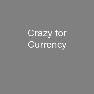 Crazy for Currency