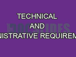 TECHNICAL AND ADMINISTRATIVE REQUIREMENTS
