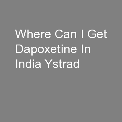 Where Can I Get Dapoxetine In India Ystrad