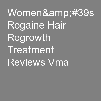Women&#39s Rogaine Hair Regrowth Treatment Reviews Vma PowerPoint Presentation, PPT - DocSlides