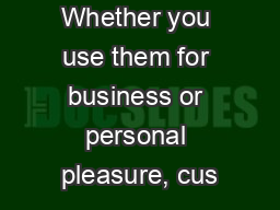 Whether you use them for business or personal pleasure, cus PowerPoint Presentation, PPT - DocSlides