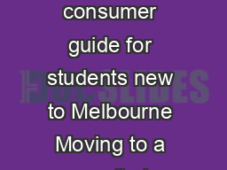 The University of Melbourne Student Financial Aid Getting started in Melbourne A consumer guide for students new to Melbourne Moving to a new city to live can be overwhelming an d expensive even for