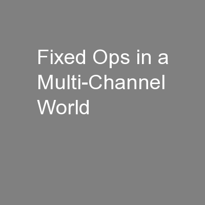 Fixed Ops in a Multi-Channel World PowerPoint PPT Presentation