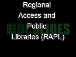 Regional Access and Public Libraries (RAPL) PowerPoint PPT Presentation